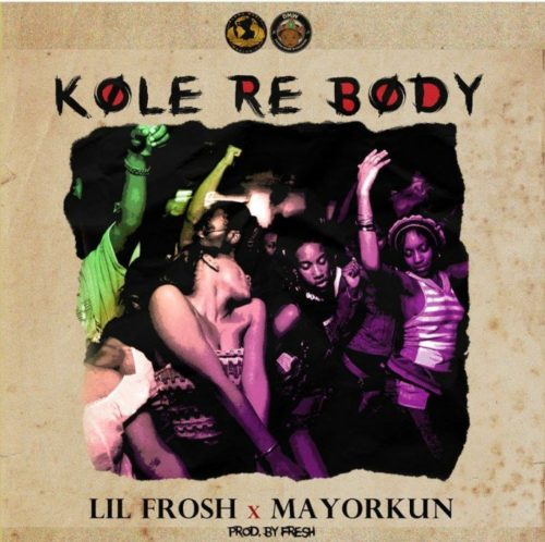 Lil Frosh ft Mayorkun – Kole Re Body